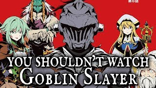 You shouldn't watch Goblin Slayer || discussion