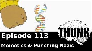 THUNK - 113. Memetics & Punching Nazis