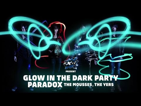 EXIT GLOW IN THE DARK PARTY (Paradox , The Mousses , The Yers
