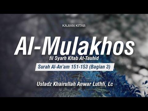 Kitab Al-Mulakhos: Surah Al-An'am 151-153 (Bag. 3) - Ustadz Khairullah Anwar Luthfi, Lc