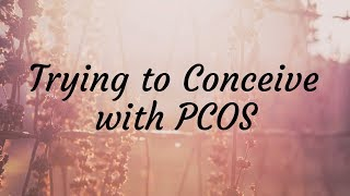 Trying to Conceive   PCOS