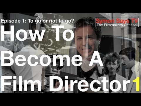 How To Become A Film Director -Ep1: To go or not to go