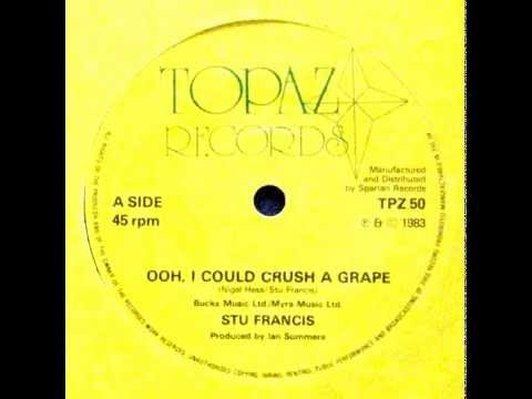 Stu Francis - Ooh I Could Crush A Grape (7