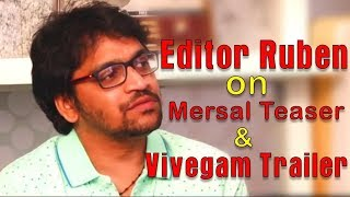 Editor Ruben on Vivegam trailer highlights, Mersal teaser launch date & much more