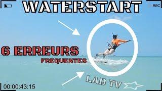 WATERSTART KITESURF ⚠ 6 Erreurs Fréquentes ⚠ | LAB TV ⭐