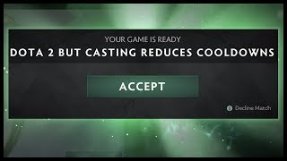 Dota 2 But Casting Reduces Cooldowns