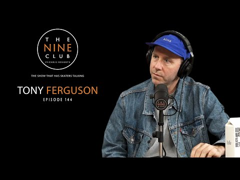Tony Ferguson | The Nine Club With Chris Roberts - Episode 144
