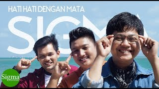 SIGMA – HATI HATI DENGAN MATA (Official Video Music) Keren Banget