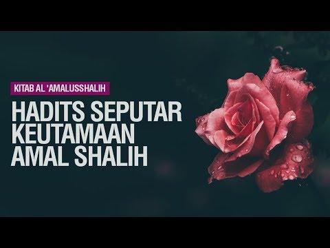 Hadits Seputar Keutamaan Amal Shalih - Ustadz Muhammad Hafizh Anshari
