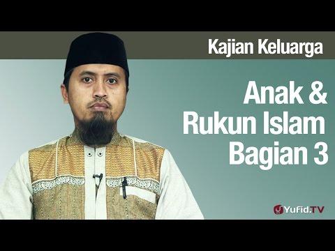 Fiqih Pendidikan Anak: Anak dan Rukun Islam Bagian 3 - Ustadz Abdullah Zaen, MA