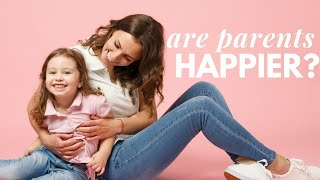 Who is Happier: Parents or Non-Parents? Science Answers.