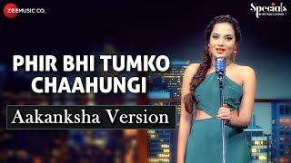 download lagu Phir Bhi Tumko Chaahungi - Aakanksha Version  Aakanksha gratis