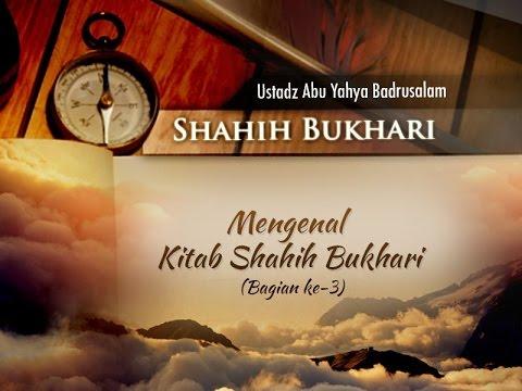 Shahih Bukhari: Mengenal Kitab Shahih Bukhari (Bagian Ke-3) - (Ustadz Abu Yahya Badrusalam, Lc.)