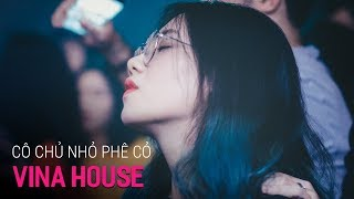 NONSTOP Vinahouse 2018 | Cô Chủ Nhỏ Phê Cỏ - DJ Minh Muzik | Nhạc Phiêu SML 2018 - Nhạc DJ vn