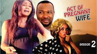 Act Of A Pregnant Wife 2  - 2016 Latest Nigerian Nollywood Movie