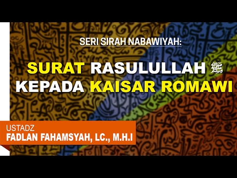 Surat Rasulullah Kepada Kaisar Romawi (Heraklius) - Ustadz Fadlan Fahamsyah, Lc., M.H.I