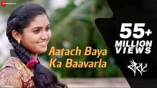 Aatach Baya Ka Baavarla Full Video - Sairat | Nagraj Manjule | Ajay Atul | Shreya Ghoshal