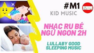 Nhạc ru bé ngủ ngon thông minh 2 giờ hiệu quả 100%- 2 h Lullaby good sleeping music