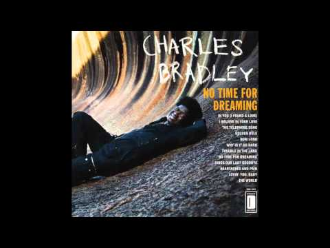 Charles Bradley - I Believe In Your Love