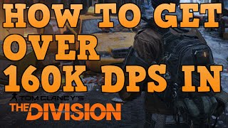The Division - How to Get OVER 160K DPS!! - High DPS WIth Any Gun