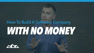 How To Build a Software Company With No Money | Dan Martell