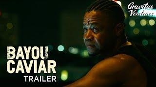 Bayou Caviar   Cuba Gooding Jr.   Richard Dreyfuss   Trailer