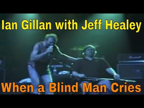Ian Gillan with Jeff Healey - When a Blind Man Cries