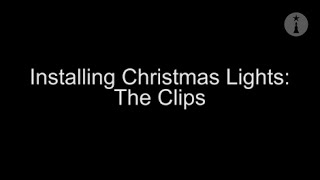 Christmas Lights Installation: The Clips