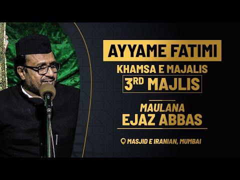 3rd Majlis Aza e fatemi (s.a) BY Maulana Ejaz Abbas   Masjid E Iranian Mumbai 1441 Hijri 2020