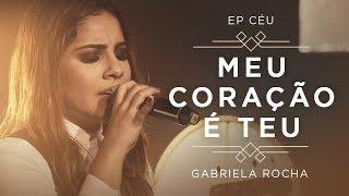 GABRIELA ROCHA - MEU CORAÇÃO É TEU + PRA TE ADORAR (CLIPE OFICIAL)   EP CÉU