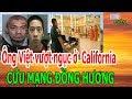 Ông Việt v,ư,ợ,t ng,ụ,c ở California - C,Ứ,U M,Ạ,NG ĐỒNG HƯƠNG - Donate Sharing