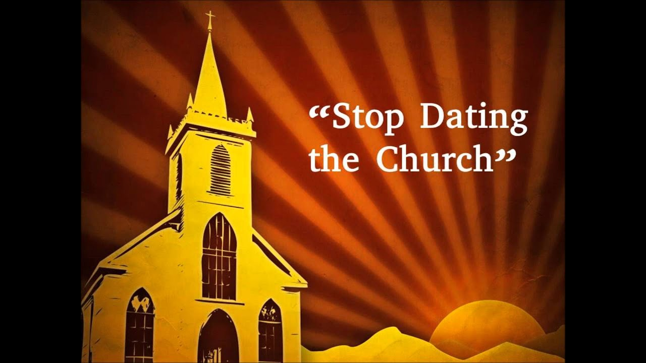 """stop dating the church sermon When should a single stop dating  design"""" sermon series i  or the heart of some poor girl at our church question 9: dating and marriage for ."""