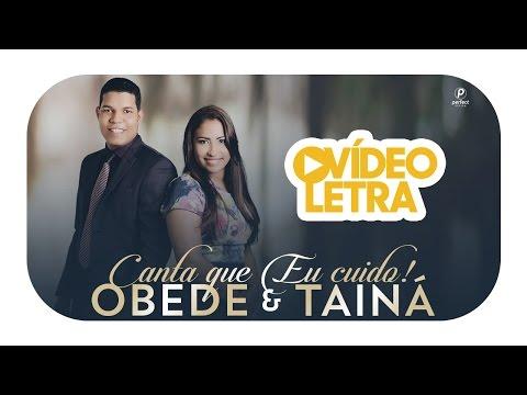 Obede e Tainá - Canta que Eu Cuido (Vídeo Letra Oficial)