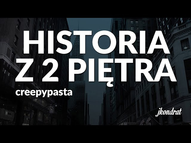 HISTORIA Z DRUGIEGO PIĘTRA - CREEPYPASTA [Lektor PL]