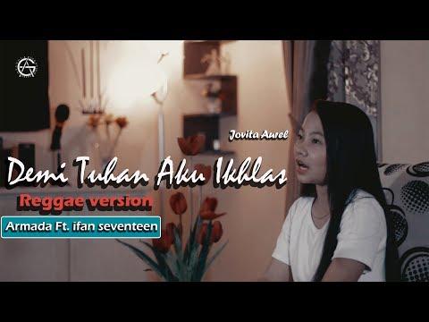 Download Demi Tuhan Aku Ikhlas - reggae version by Jovita Aurel Mp4 baru