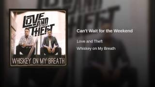 Love and Theft Can't Wait For The Weekend