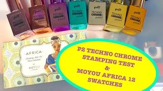 💅P2 Techno Chrome polishes stamping test + MoYou Africa 12 Swatches💅