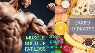 CARBOHYDRATES/muscle building fat loss carbs/pre workout or post workout carbohydratesk