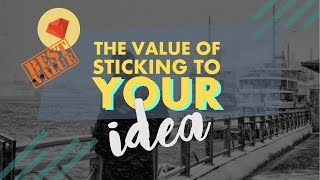 08. The Value of Sticking to Your Idea