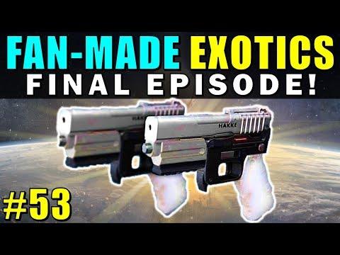 Destiny: FAN-MADE EXOTICS!   FINAL EPISODE!   Submit YOUR Exotic Idea!   Part 53