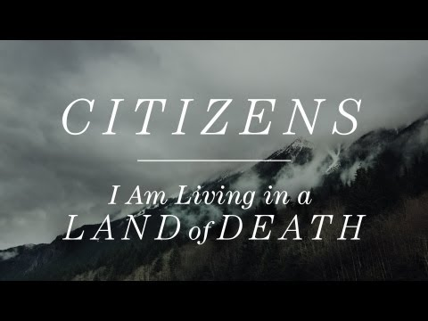 I Am Living in a Land of Death | Citizens