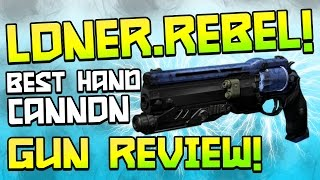 Destiny : Loner.Rebel Hand Cannon! One Of the Best Hand Cannons! (Gun Review!)