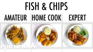 4 Levels of Fish & Chips: Amateur to Food Scientist | Epicurious