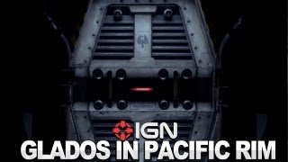 IGN News - GLaDOS Returns in Pacific Rim