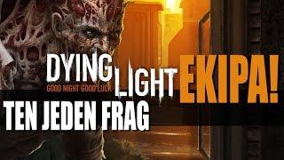 EKIPA ZOMBIE - Dying Light i Ten Jeden Frag