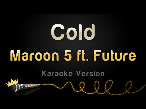 Maroon 5 ft. Future - Cold (Karaoke Version)