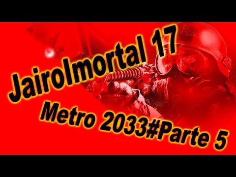 JairoImortal 17- Metro 2033 #Parte 5