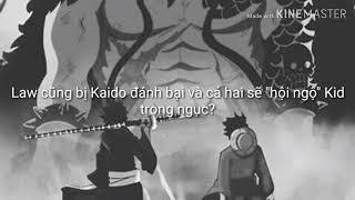 """Law cũng bị Kaido đánh bại và cả hai sẽ """"hội ngộ"""" Kid trong ngục?"""