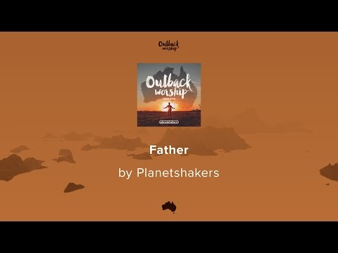 Planetshakers - Father