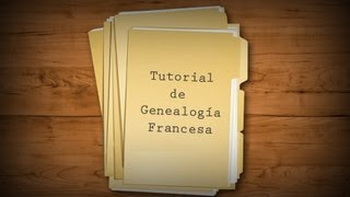 Tutorial Genealogía Francesa - 1a. Parte